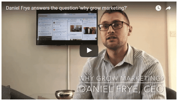 Daniel Frye Answers the Question 'Why Grow Marketing?'